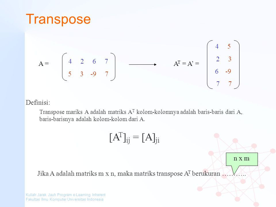 Transpose [AT]ij = [A]ji 4 5 2 3 6 -9 7 7 4 2 6 7 5 3 -9 7 A =